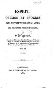 Esprit, origine et progrès des institutions judiciaires des principaux pays de l'Europe: Volume6
