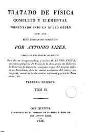 Tratado de física completo y elemental, 3: presentado bajo un nuevo órden con los descubrimientos modernos