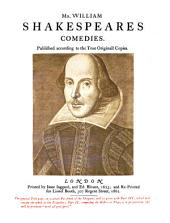 Shakespeare a Reprint of His Collected Works as Put Forth in 1623: The comedies, Volume 1