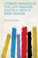 Literary Remains of the Late Emanuel Deutsch  with a Brief Memoir PDF