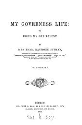 My Governess Life, Or, Using My One Talent
