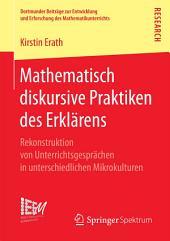 Mathematisch diskursive Praktiken des Erklärens: Rekonstruktion von Unterrichtsgesprächen in unterschiedlichen Mikrokulturen