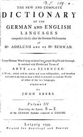 The New And Complete Dictionary Of The German And English Languages: Composed Chiefly After the German Dictionaries of Mr. Adelung and of Mr. Schwan. ... Containig the Letters S - Z of the German Alphabet explained in English, Volume 3