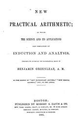 New Practical Arithmetic: In which the Science and Its Applications are Simplified by Induction and Analysis ; Prepared to Accompany the Mathematical Series of Benjamin Greenleaf