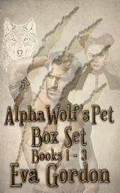 Alpha Wolf's Pet, Box Set: Books 1-3