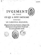Jvgement de tout ce qvi a esté imprimé contre le cardinal Mazarin depuis le sixième ianuier iusques à la Déclaration du premier auril mil six cens quarante-neuf
