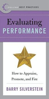 Best Practices: Evaluating Performance: How to Appraise, Promote, and Fire