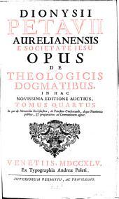Opus de theologicis dogmatibus: Volume 4
