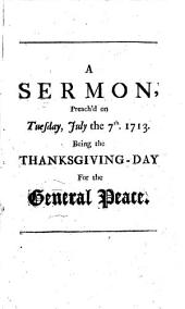 A Sermon Preach'd at Hazelingfield, in the County of Cambridge, on Tuesday, July 7. 1713: Being the Day Appointed by Her Majesty's Royal Proclamation for a Publick Thanksgiving for Her Majesty's General Peace. By W. Law, ...