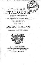 Vitae Italorum doctrina excellentium qui saeculis 17. et 18. floruerunt. Volumen 1. [-20] auctore Angelo Fabronio Academiae Pisanae curatore