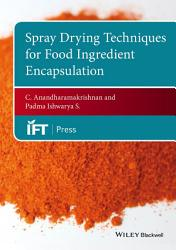 Spray Drying Techniques For Food Ingredient Encapsulation Book PDF
