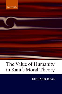 The Value of Humanity in Kant s Moral Theory