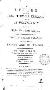 A Letter to the Hon. Thomas Erskine: With a Postscript to the Right Hon. Lord Kenyon, Upon Their Conduct at the Trial of Thomas Williams for Publishing Paine's Age of Reason. By John Martin, ...