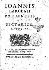 Ioannis Barclaii Paraenesis ad sectarios. Libri 2