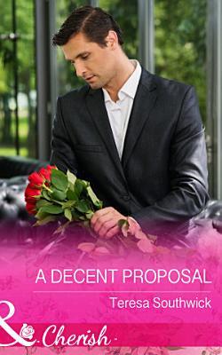 A Decent Proposal  Mills   Boon Cherish   The Bachelors of Blackwater Lake  Book 5