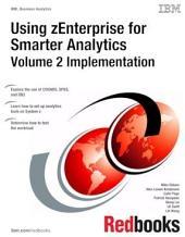 Using zEnterprise for Smart Analytics: Volume 2 Implementation: Volume 2