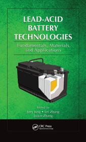 Lead-Acid Battery Technologies: Fundamentals, Materials, and Applications