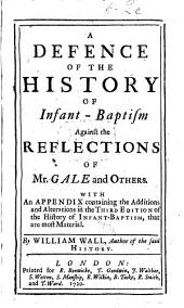 A defence of the history of infant-baptism against the reflections of Mr. Gale and others. With an appendix containing the additions and alterations in the third edition of the history of infant-baptism, etc