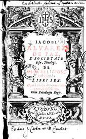 Iacobi Alvarez de Paz... De vita religiose instituenda libri sex...