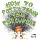 How To Potty Train Your Porcupine Book PDF