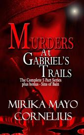 Murders at Gabriel's Trails: The Complete 5 Part Series plus bonus - Sins of Bain