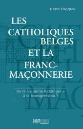 """Les catholiques belges et la franc-maçonnerie: De la """"rigidité Ratzinger"""" à la transgression ?"""