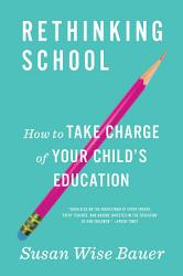 Rethinking School How To Take Charge Of Your Child S Education Book PDF