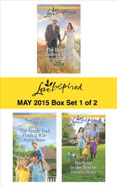 Love Inspired May 2015 - Box Set 1 of 2: The Rancher Takes a Bride\The Single Dad Finds a Wife\Bachelor to the Rescue