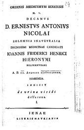 Ordinis medicorum Ienensis h.t. decanus D. Ernest. Antonius Nicolai solemnia inauguralia ... Ioannis Friderici Henrici Hieronymi ... indicit de urina disserens . I.