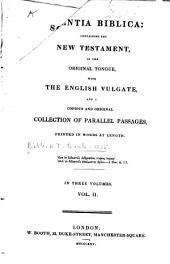 Scientia Biblica: containing the New Testament, in the original tongue, with the English Vulgate, and a copious and original collection of parallel passages, printed in words at length, Volume 2