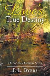 Love's True Destiny: Out of the Darkness Series
