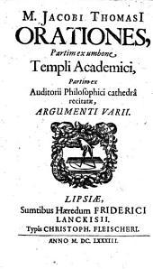 Orationes, partim ex umbone Templi Academici, partim ex auditorii philosophici cathedra argumenti varii