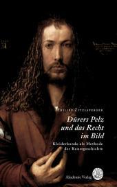 Dürers Pelz und das Recht im Bild: Kleiderkunde als Methode der Kunstgeschichte