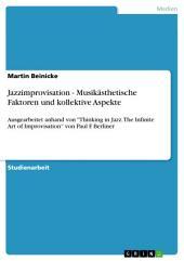 """Jazzimprovisation - Musikästhetische Faktoren und kollektive Aspekte: Ausgearbeitet anhand von """"Thinking in Jazz. The Infinite Art of Improvisation"""" von Paul F. Berliner"""