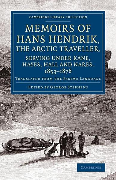 Download Memoirs of Hans Hendrik  the Arctic Traveller  Serving under Kane  Hayes  Hall and Nares  1853   1876 Book