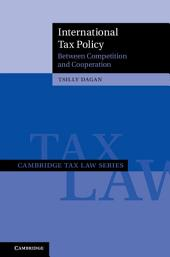 International Tax Policy: Between Competition and Cooperation