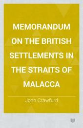 Memorandum on the British Settlements in the Straits of Malacca
