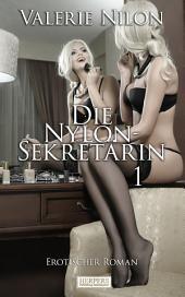 Die Nylon-Sekretärin 1 - Erotischer Roman [Edition Edelste Erotik]