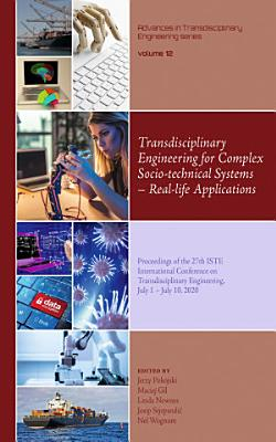 Transdisciplinary Engineering for Complex Socio technical Systems     Real life Applications PDF