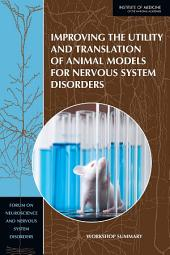 Improving the Utility and Translation of Animal Models for Nervous System Disorders: Workshop Summary