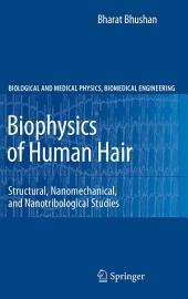 Biophysics of Human Hair: Structural, Nanomechanical, and Nanotribological Studies