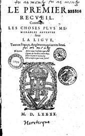 Le premier [-second] recueil contenant les choses plus memorables advenues sous la Ligue, tant en France, Angleterre, qu'autres lieux