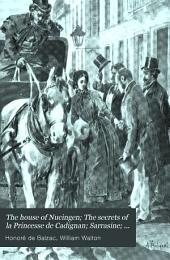 The House of Nucingen ; The Secrets of La Princesse de Cadignan ; Sarrasine ; Facino Cane ; A Man of Business ; The Involuntary Comedians