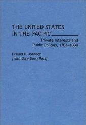 The United States in the Pacific: Private Interests and Public Policies, 1784-1899