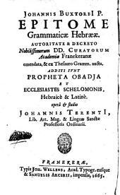 Epitome grammaticae Hebraeae: Additi sunt propheta Obadja et Ecclesiastes Schelomonis, hebr. et lat. Opera Joh. Terentii