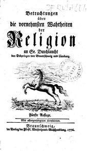 Betrachtungen über die vornehmsten Wahrheiten der Religion an Se. Durchlaucht den Erbprinzen von Braunschweig und Lüneburg: Erster Theil, Band 1
