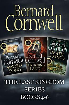 The Last Kingdom Series Books 4 6  Sword Song  The Burning Land  Death of Kings  The Last Kingdom Series