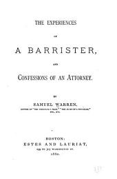 The Experiences of a Barrister: And Confessions of an Attorney