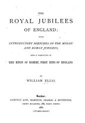 The Royal Jubilees of England: With Introductory Sketches of the Mosaic and Roman Jubilees