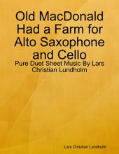 Old MacDonald Had a Farm for Alto Saxophone and Cello - Pure Duet Sheet Music By Lars Christian Lundholm